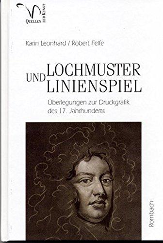 Lochmuster und Linienspiel. Überlegungen zur Druckgrafik des 17. Jahrhunderts (Quellen zur Kunst, Band 26) (Kunst-druck 26)