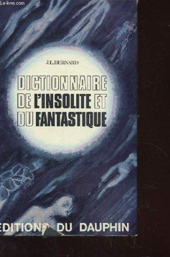 Dictionnaire de l'insolite et du fantastique par BERNARD JEAN-LOUIS