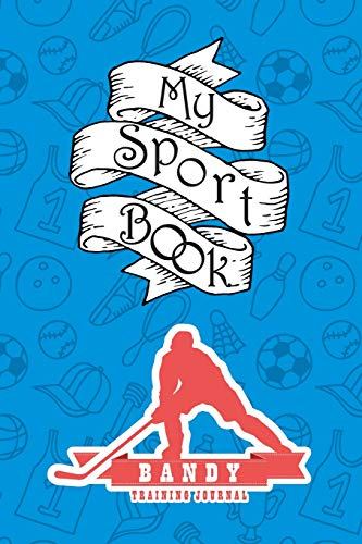 My sport book - Bandy training journal: 200 pages with 6