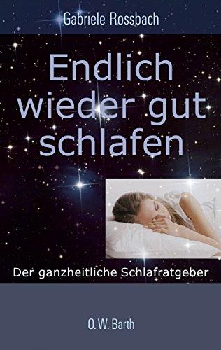Endlich wieder gut schlafen: Der ganzheitliche Schlafratgeber