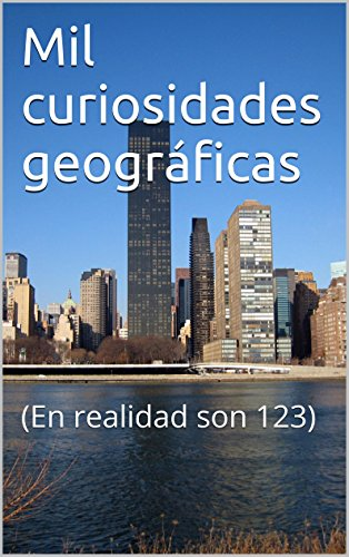 Mil curiosidades geográficas: (En realidad son 123) (De fronteras y lugares. nº 1) por Antonio Martínez Miguélez