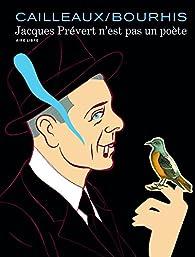 Jacques Prévert n'est pas un poète  par Christian Cailleaux
