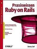 Praxiswissen Ruby On Rails - Denny Carl