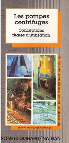 Les Pompes centrifuges : Conceptions, règles d'utilisation (Encyclopédie des sciences et des techniques industrielles)