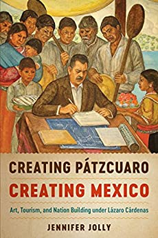 Creating Pátzcuaro, Creating Mexico: Art, Tourism, and Nation Building under Lázaro Cárdenas (Joe R. and Teresa Long Series in Latin American and Latino Art and Culture) Descargar PDF Ahora