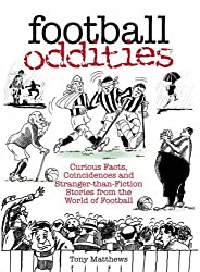 Football Oddities: Curious Facts, Coincidences And Stranger-Than-Fiction Stories From The World Of Football (100 Greats S.) by Tony Matthews (2005-01-10)