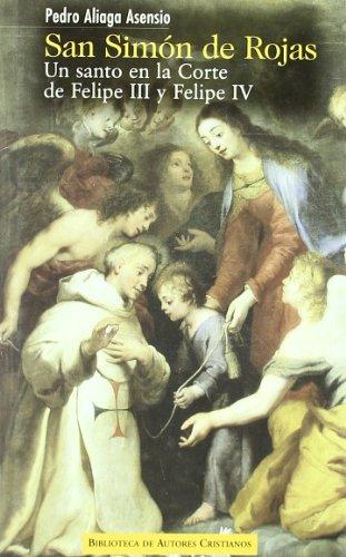 Descargar Libro San Simón de Rojas: Un santo en la Corte de Felipe III y Felipe IV (NORMAL) de Pedro Aliaga Asensio