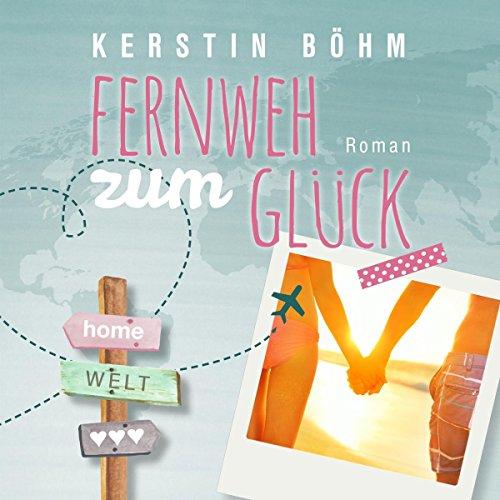Buchseite und Rezensionen zu 'Fernweh zum Glück' von Kerstin Böhm