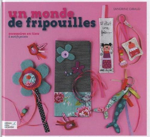 Un monde de fripouilles : Accessoires en tissu et motifs peints de Sandrine Giraud (21 février 2013) Relié