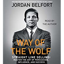 The Way of the Wolf: Straight Line Selling: Master the Art of Persuasion, Influence, and Success