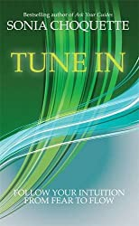 Tune In: Let Your Intuition Guide You to Fulfilment and Flow by Sonia Choquette (2013-09-09)