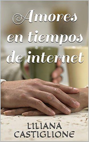 Amores en tiempos de internet por Liliana castiglione