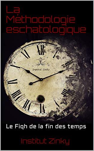 Couverture du livre La Méthodologie eschatologique : Le Fiqh de la fin des temps  (Eschatologie)