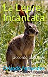 Scarica Libro La Lepre Incantata racconto popolare brasiliano (PDF,EPUB,MOBI) Online Italiano Gratis