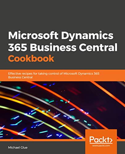 Microsoft Dynamics 365 Business Central Cookbook: Effective recipes for taking control of Microsoft Dynamics 365 Business Central (English Edition)