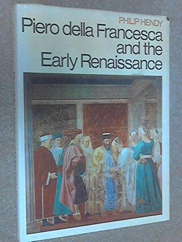 Piero Della Francesca and the Early Renaissance by Sir Philip Hendy (1968-08-01)