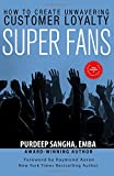 Super Fans: How To Create Unwavering Customer Loyalty
