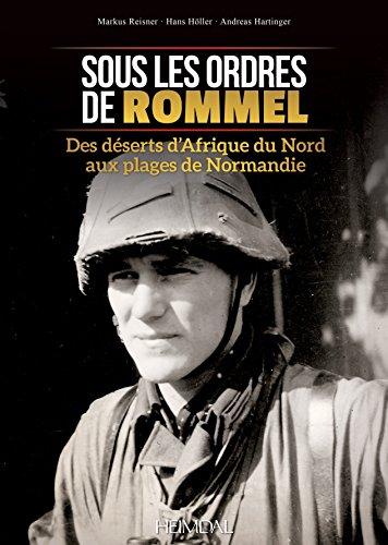 Sous Les Ordres De Rommel: Des Déserts D'afrique Du Nord Aux Plages De Normandie