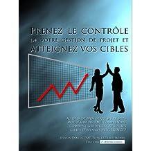 Prenez le contrôle de votre gestion de projet et atteignez vos cibles: Au delà de bien gérer ses projets avec l'aide du PMI, comprendre comment garder le cap sur ses cibles d'affaires avec Prince2