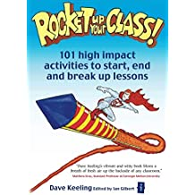 Rocket up your class: 101 High Impact Activities to Start, Break and End Lessons (The Independent Thinking Series)