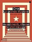 Cina: la grande illusione: Investimen...