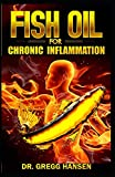 FISH OIL FOR CHRONIC INFLAMMATION: How Fish Oil is the perfect treatment
