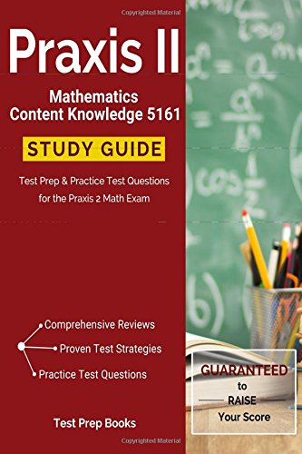 Praxis II Mathematics Content Knowledge 5161 Study Guide: Test Prep & Practice Test Questions for the Praxis 2 Math Exam - 5161 Praxis-test
