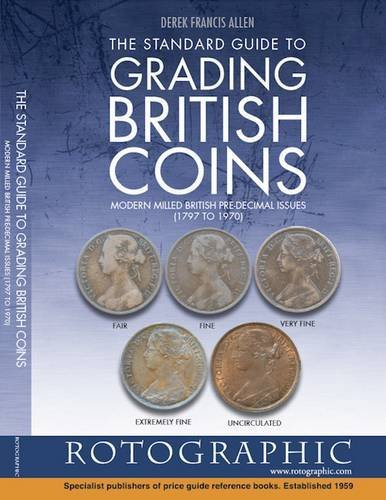 The Standard Guide to Grading British Coins: Modern Milled British Pre-Decimal Issues (1797 to 1970) by Derek Francis Allen (2014-12-12)