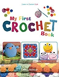 My First Crochet Book: Learn To Crochet: Kids by Alison McNicol (2013-06-28)