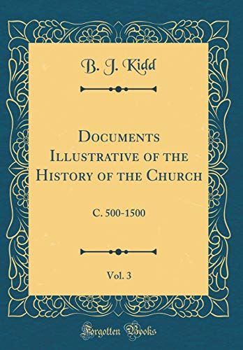Documents Illustrative of the History of the Church, Vol. 3: C. 500-1500 (Classic Reprint)