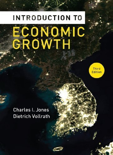 Introduction to Economic Growth (Third Edition) 3rd (third) Edition by Jones, Charles I., Vollrath, Dietrich published by W. W. Norton & Company (2013)