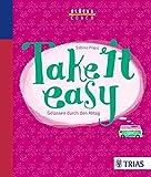 Glückscoach - Take it easy: Gelassen durch den Alltag
