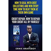 HOW TO DEAL WITH DEBT COLLECTORS AND WIN EVERY TIME HOW TO BEAT THEM AT THEIR OWN GAME  CREDIT REPAIR HOW TO REPAIR YOUR CREDIT ALL BY YOURSELF