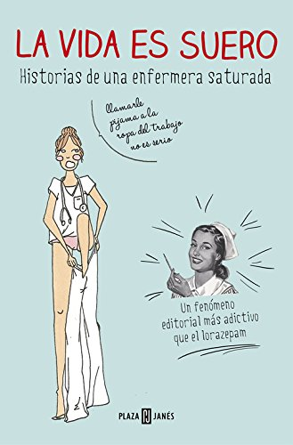 La vida es suero / Life is serum: Historia de una enfermera saturada / History of Saturated Nurse por Saturnina Gallardo