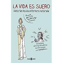 La vida es suero: Historias de una enfermera saturada (OBRAS DIVERSAS)