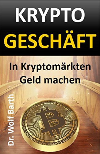 KRYPTO Geschäft : In Kryptomärkten Geld machen (KRYPTOs verstehen und nutzen 3) von [Barth, Dr. Wolf]