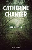 Die Quelle: Roman von Catherine Chanter