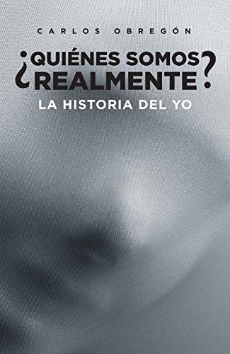 ¿Quiénes somos realmente?: la historia del Yo por Carlos Obregón