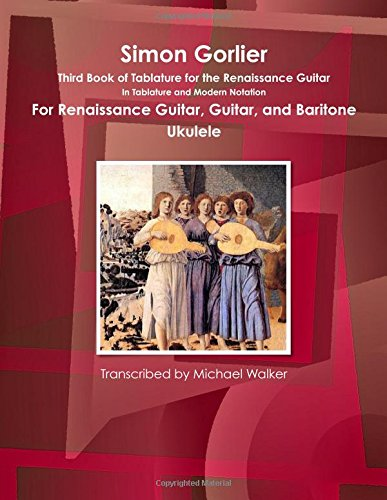 Simon Gorlier Third Book of Tablature for the Renaissance Guitar In Tablature and Modern Notation...