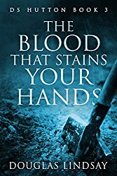 The Blood That Stains Your Hands: DS Hutton Book 3