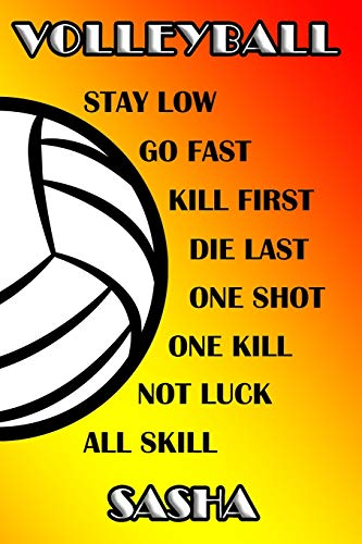 Volleyball Stay Low Go Fast Kill First Die Last One Shot One Kill Not Luck All Skill Sasha: College Ruled   Composition Book Sasha Spike