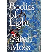 [(Bodies of Light)] [ By (author) Sarah Moss ] [April, 2014]