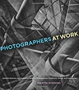 Photographers at Work: Essential Business and Production Skills for Photographers in Editorial, Design, and Advertising (Voices That Matter) by Martin Evening (2015-01-23)