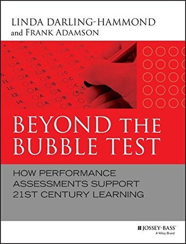 Beyond the Bubble Test: How Performance Assessments Support 21st Century Learning by Linda Darling-Hammond (2014-06-16)