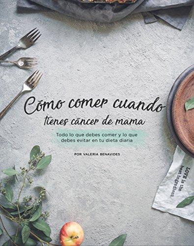 ¿Cómo comer cuando tienes cáncer de mama?: Todo lo que debes comer y lo que debes evitar en tu dieta diaria por Valeria Benavides