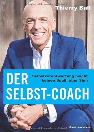 Der Selbst-Coach: Selbstverantwortung macht keinen Spaß, aber Sinn -