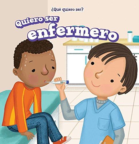 Quiero Ser Enfermero (I Want to Be a Nurse) (¿Qué quiero Ser? / What Do I Want to Be?) por Brianna Battista