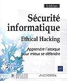 Sécurité informatique - Ethical Hacking : Apprendre l'attaque pour mieux se défendre (5e édition)...