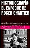 HISTORIOGRAFÍA: EL ENFOQUE DE ROGER CHARTIER: COLECCIÓN RESÚMENES UNIVERSITARIOS Nº 340