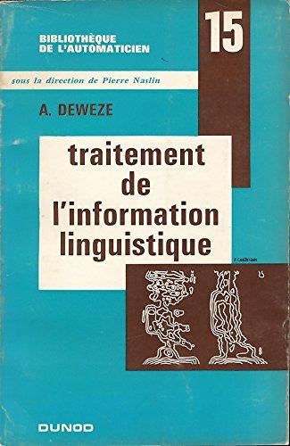 Traitement de l'information linguistique : Par l'homme, par la machine, par A. Deweze par André Deweze